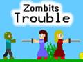 Zombits Trouble